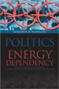 Politics Of Energy Dependency: Ukraine, Belarus, And Lithuania Between Domestic Oligarchs