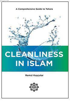 Cleanliness İn Islam :  A Comprehensive Guide To Tahara; Her Yönüyle Temizlik