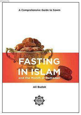 Fasting İn Islam  And The Month Of Ramadan; İslam'da Oruç Ve Ramazan Ayı