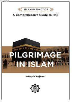 Pilgrimage İn Islam: A Comprehensive Guide To The Hajj; İslam'da Hac İbadeti