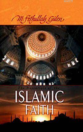 The Essentials Of The Islamic Faith (Ciltli)