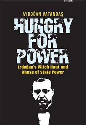 Hungry For Power; Erdoğan's Witch Hunt And Abuse Of State Power