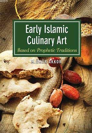 Early Islamic Culinary Art; Based On Prophetic Traditions
