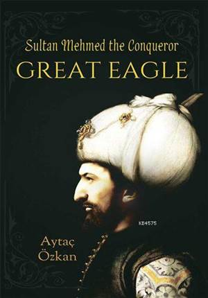 Great Eagle; Sultan Mehmed The Conqueror