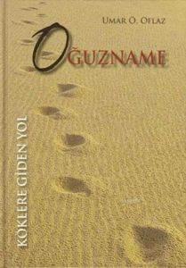 Oguzname; Köklere Giden Yol