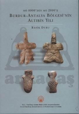 M. Ö. 8000'den M. S. 2000'e Burdur - Antalya Bölgesinin Altıbin Yılı