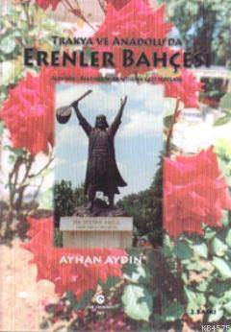 Trakya Ve Anadolu'da Erenler Bahçesi; Alevilik - Bektaşilik Araştırma Gezi Notları