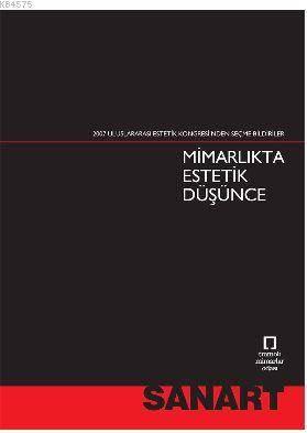 Mimarlıkta Estetik Düşünce; 2007 Uluslararası Estetik Kongresi'nden Seçme Bildiriler