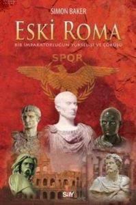Eski Roma - Bir İmparatorluğun Yükselişi ve Çöküşü