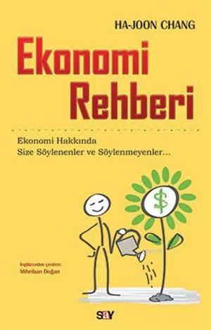 Ekonomi Rehberi; Ekonomi Hakkında Size Söylenenler ve Söylenmeyenler