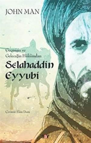 Selahaddin Eyyubi; Geçmişin ve Geleceğin Hükümdarı