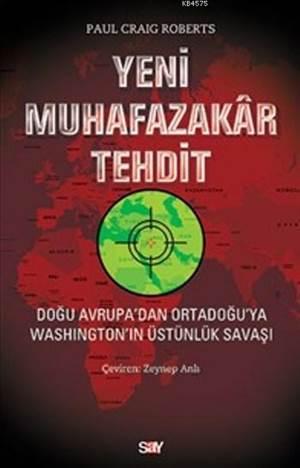 Yeni Muhafazakar Tehdit; Doğu Avrupa'dan Ortadoğu'ya Washıngton'ın Üstünlük Savaşı