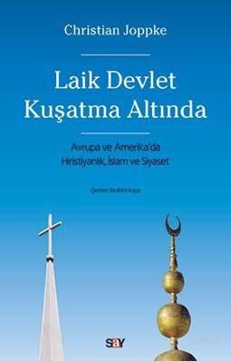 Laik Devlet Kuşatma Altında; Avrupa Ve Amerika'da Hıristiyanlık, İslam Ve Siyaset