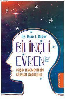 Bilincli Evren; Psişik Fenomenlerin Bilimsel Doğruluğu