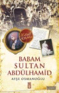 Babam Sultan Abdül ...