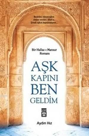 Aşk Kapını Ben Geldim; Bir Hallac-ı Mansur Romanı