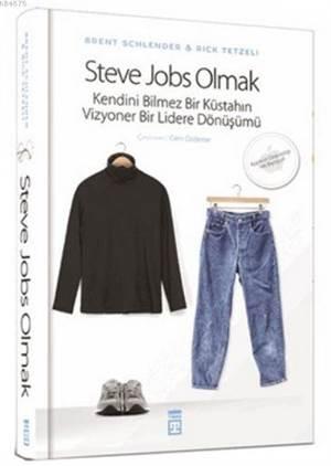 Steve Jobs Olmak - Kendini Bilmez Bir Küstahın Vizyoner Bir Lidere Dönüşümü