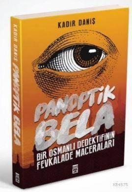 Panoptik Bela; Bir Osmanlı Dedektifinin Fevkalade Maceraları
