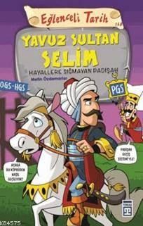 Yavuz Sultan Selim; Hayallere Sığmayan Padişah