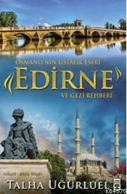 Osmanlı'nın Ustalık Eseri - Edirne Ve Gezi Rehberi