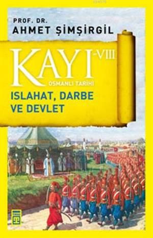 Kayı VIII - Osmanlı Tarihi; Islahat, Darbe Ve Devlet