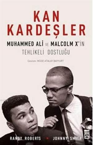Kan Kardeşler; Muhammed Ali Ve Malcolm X'in Tehlikeli Dostluğu