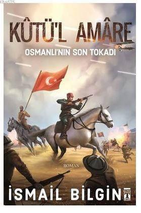 Kûtü'l Amâre- Osmanlının Son Tokadı