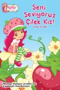 Seni Seviyoruz Çilek Kız Öykü Kitabı