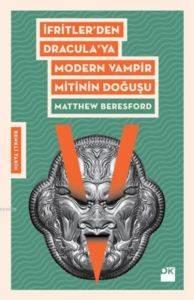 İfritler' den Dracula' ya Modern Vampir Mitinin Doğuşu