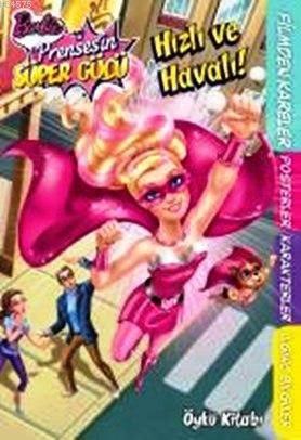 Barbie Prenses'in Süper Gücü - Hızlı ve Havalı Öykü Kitabı