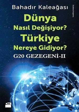 Dünya Nasıl Değişiyor? Türkiye Nereye Gidiyor?; G20 Gezegeni II