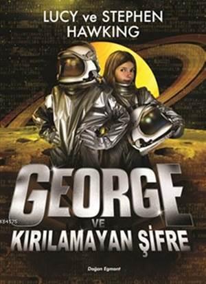 George ve Kırılamayan Şifre (Ciltli - 10+ Yaş); Evrene Açılan Gizli Anahtar