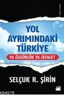 Yol Ayrımındaki Türkiye - Ya Özgürlük Ya Sefalet
