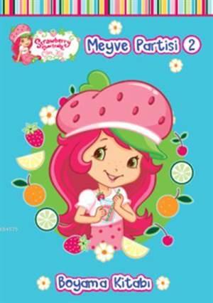 Çilek Kız Meyve Partisi - 2 (3+ Yaş); Boyama Kitabı