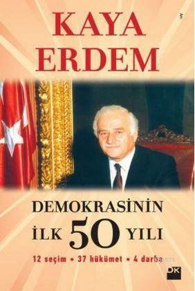 Demokrasinin İlk 50 Yılı; 12 Seçim - 37 Hükümet - 4 Darbe