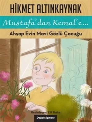 Mustafa'Dan Kemal'E… Ahşap Evin Mavi Gözlü Çocuğu