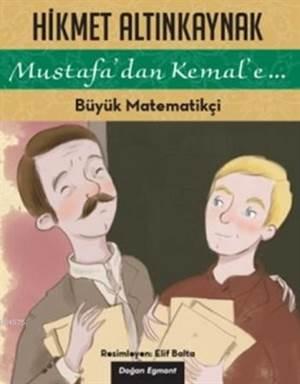 Mustafa'Dan Kemal'E… Büyük Matematikçi