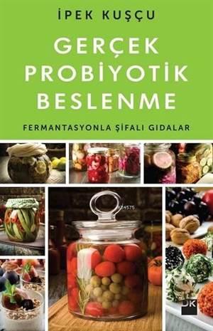 Gerçek Probiyotik Beslenme; Fermantasyonla Şifalı Gıdalar