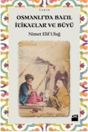 Osmanlı'da Batıl İtikatlar Ve Büyü