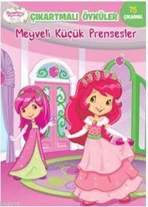 Meyveli Küçük Prensesler - Çilek Kız Çıkartmalı Öyküler
