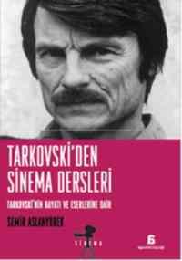 Tarkovski'Den Sinema Derleri- Tarkovski'Nin Hayatı Ve Eserlerine Dair