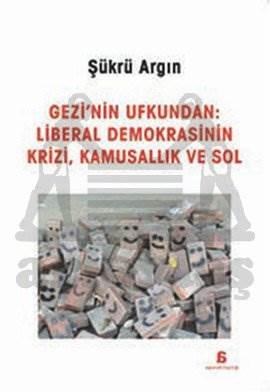 Gezi'nin Ufkundan: Liberal Demokrasinin Krizi,Kamusallık ve Sol