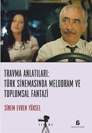 Travma Anlatıları Türk Sinemasında Melodram Ve Toplumsal Fantazi