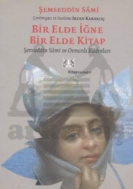 Bir Elde İğne Bir Elde Kitap / Şemseddin Sami ve Osmanlı Kadınları