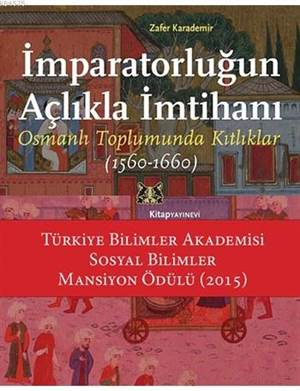 İmparatorluğun Açlıkla İmtihanı; Osmanlı Toplumunda Kıtlıklar (1560 - 1660)