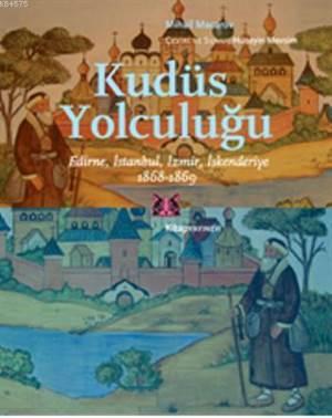 Kudüs Yolculuğu; Edirne, İstanbul, İzmir, İskenderiye 1868-1869