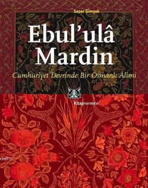 Ebul' ulâ Mardin; Cumhuriyet Devrinde Bir Osmanlı Alimi