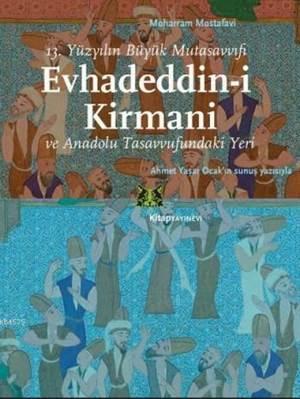 Evhadeddin-İ Kirmani; 13.Yüzyılın Büyük Mutasavvıfı Ve Anadolu Tasavvufundaki Yeri