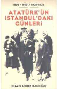 Atatürk'ün İstanbul'daki Günleri 1899-1919/1927-1938