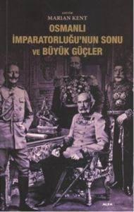 Osmanlı İmparatorluğu'nun Sonu ve Büyük Güçler